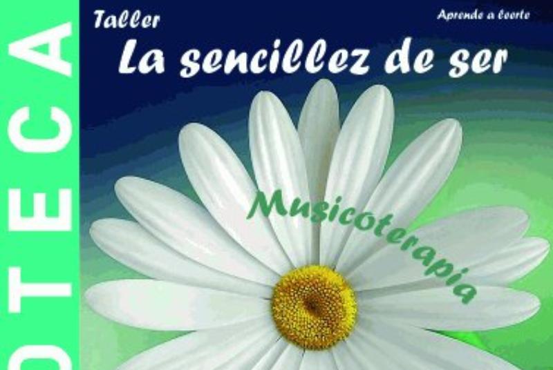 "WORKSHOP ""LA SENCILLEZ DE SER"" BY ESTHER OLIVARES CORONADO, MUSICIAN THERAPIST."