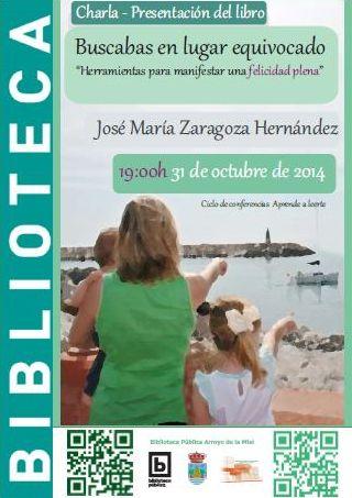 """Charla-presentación del libro """"Buscabas en lugar equivocado. Herramientas para manifestar una felicidad plena"""" de José María Zaragoza Hernández"""