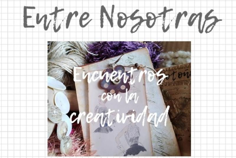 ENTRE NOSOTRAS 'ENCUENTROS CON LA CREATIVIDAD'