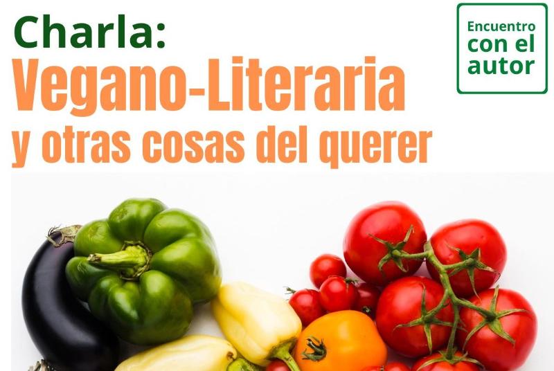CHARLA VEGANO-LITERARIA Y OTRAS COSAS DEL QUERER, CON AMOR DE PABLO